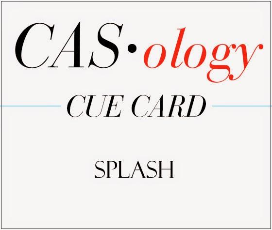 http://casology.blogspot.com/2014/05/week-95-splash.html